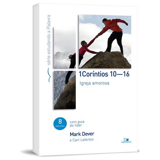 1Coríntios 10-16 - Série estudando a Palavra - Mark Dever
