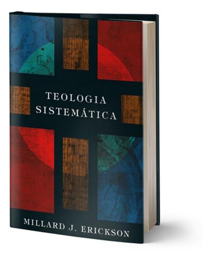 Teologia Sistemática - Millard J. Erickson