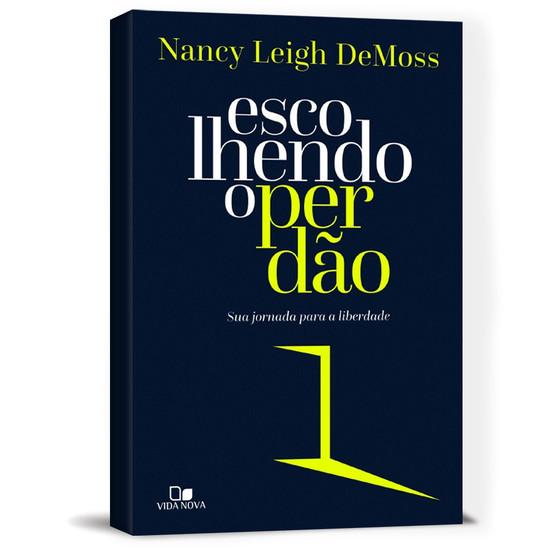 Escolhendo o Perdão - Nancy Leigh DeMoss