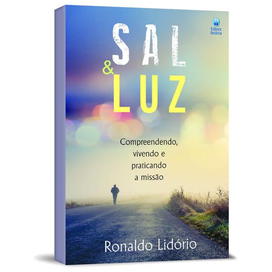 Sal e Luz: Compreendendo, vivendo e praticando a missão - Ronaldo Lidório