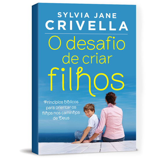 O Desafio de Criar Filhos - Sylvia Jane Crivella