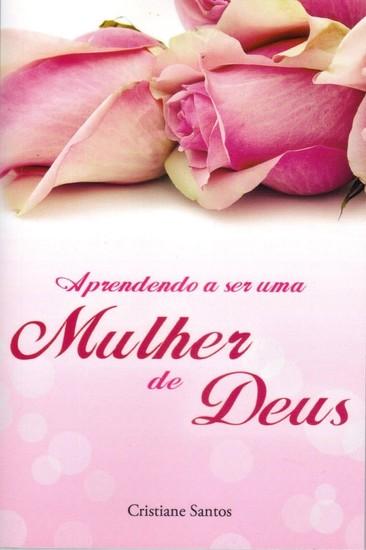 Aprendendo a Ser Uma Mulher de Deus - Cristiane Santos