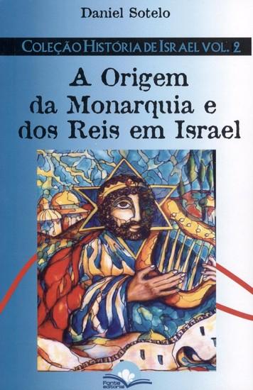 A Origem da Monarquia e Dos Reis Em Israel - Daniel Sotelo