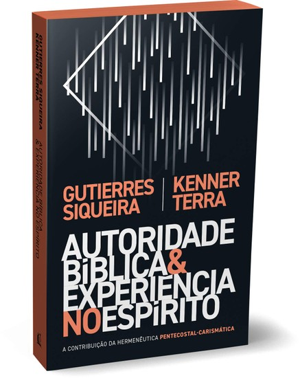Autoridade Bíblica e Experiência no Espírito - Gutierres Siqueira