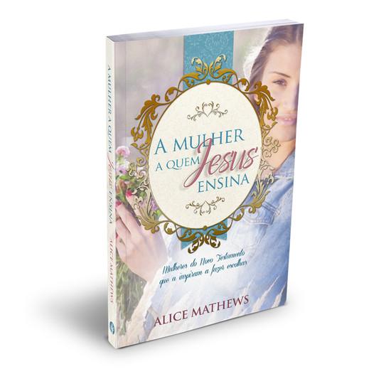 A mulher a Quem Jesus Ensina - Alice Mathews