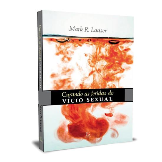 Curando as Feridas do Vício Sexual - Mark R. Laaser