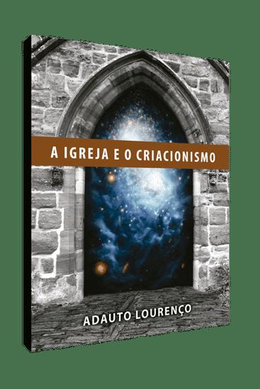 A Igreja e o Criacionismo - Adauto Lourenço