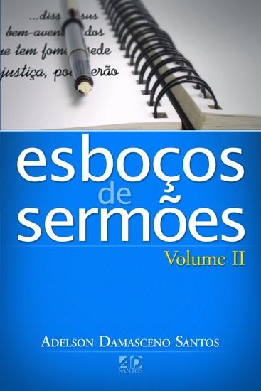 Esboços de Sermões - Vol. 2 - Adelson Damasceno Santos
