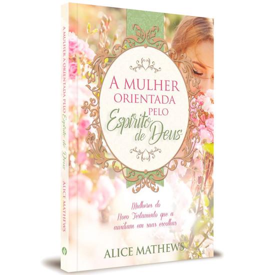 A Mulher Orientada Pelo Espírito de Deus - Alice Mathews