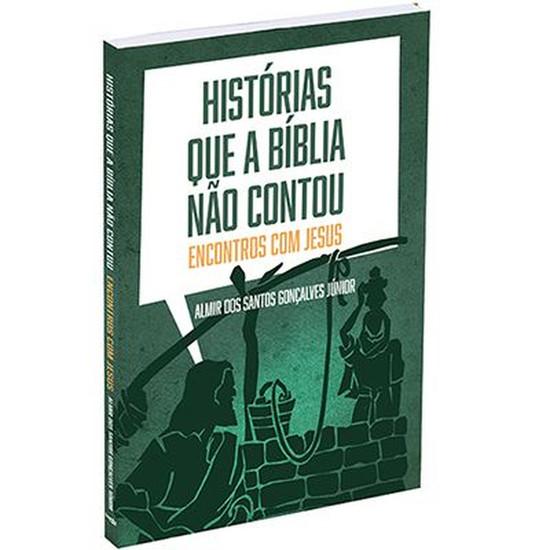 Histórias que a Bíblia não contou - Almir dos Santos Gonçalves Júnior