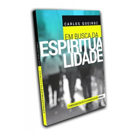 Em Busca da Espiritualidade - Carlos Pinheiro Queiroz