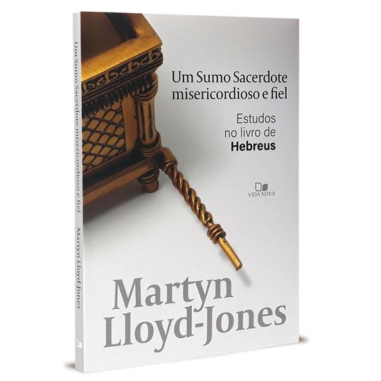 Um Sumo Sacerdote Misericordioso e Fiel - D. Martyn Lloyd Jones