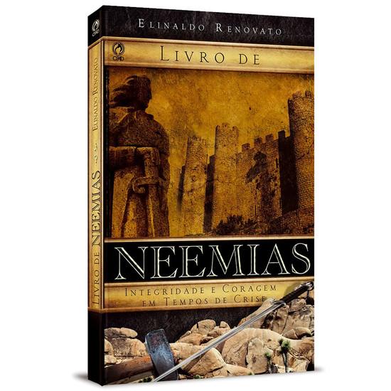 Neemias - Integridade e Coragem em Tempos de Crise - Elinaldo Renovato de Lima