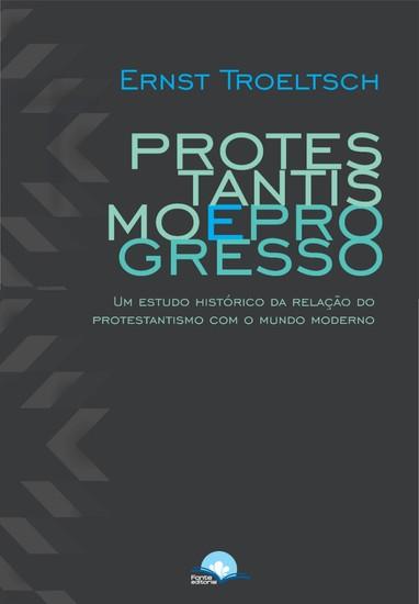 Protestantismo e Progresso - Ernst Troeltsch