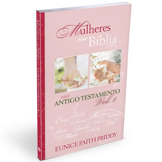 Mulheres na Bíblia No Antigo Testamento - Vol. 1 - Eunice Faith Priddy