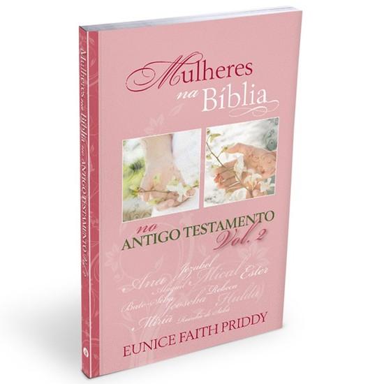 Mulheres na Bíblia No Antigo Testamento - Vol. 2 - Eunice Faith Priddy