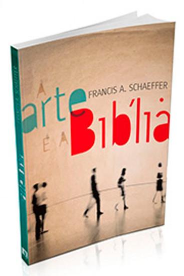 A Arte e a Bíblia - Francis Schaeffer