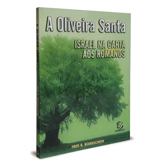 A Oliveira Santa - Israel na Carta aos Romanos - Fred R. Bornschein