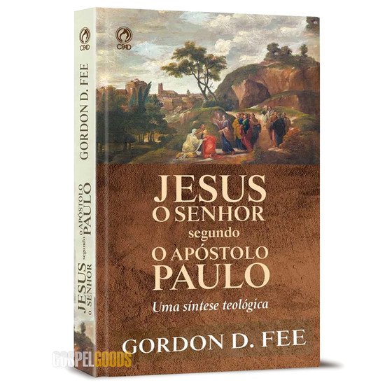 Jesus o Senhor segundo o Apóstolo Paulo - Gordon D. Fee