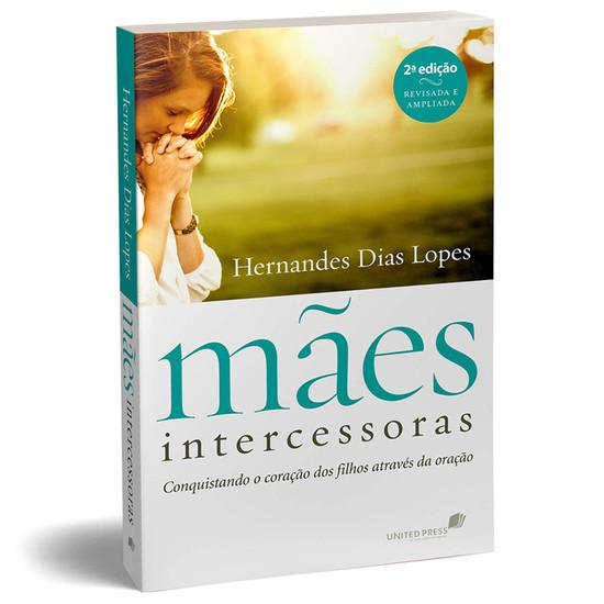 Mães Intercessoras - Nova Edição - Hernandes Dias Lopes