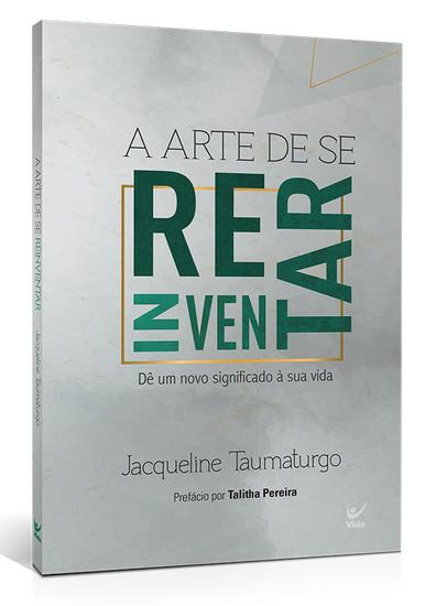 A Arte de Se Reinventar - Jacqueline Taumaturgo