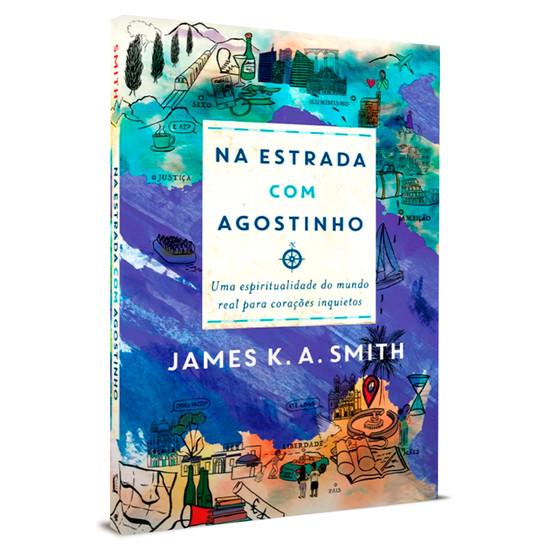 Na Estrada com Agostinho - James K. A. Smith