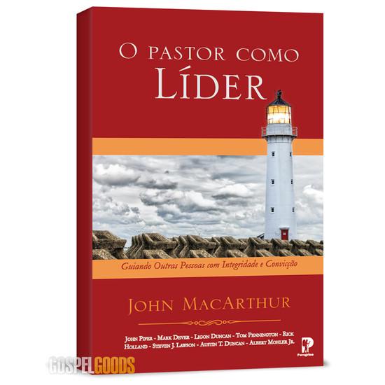 O Pastor como Líder - John MacArthur