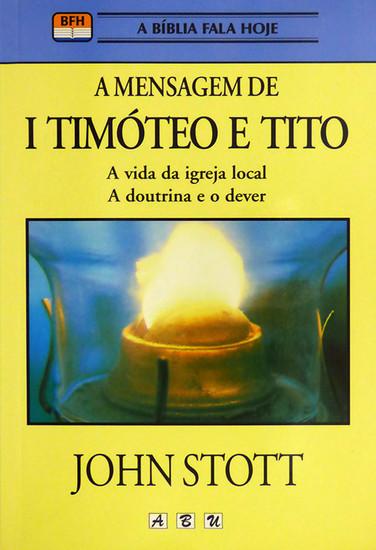 A Mensagem de 1 Timóteo e Tito - John Stott