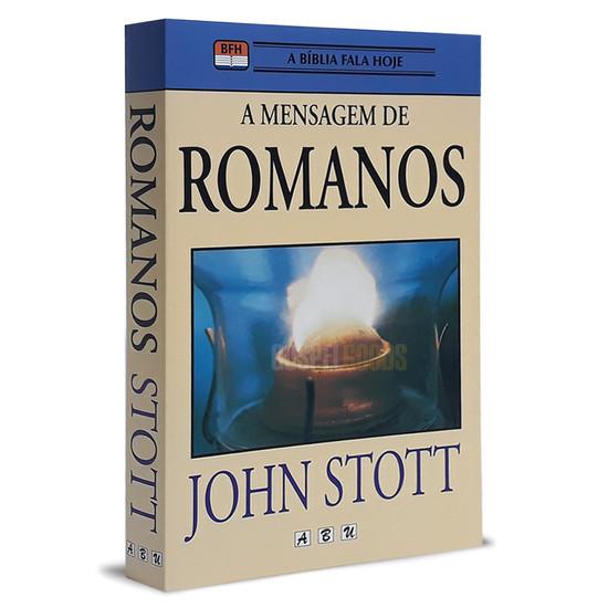 A Mensagem de Romanos - John Stott