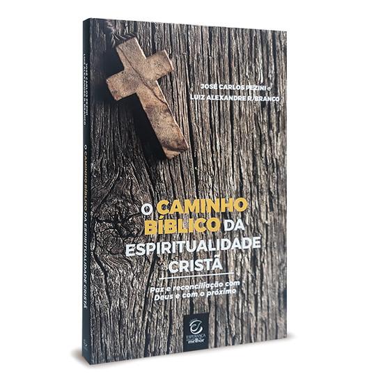 O Caminho Bíblico da Espiritualidade Cristã - José Carlos Pezini e Luis Alexandre R. Branco