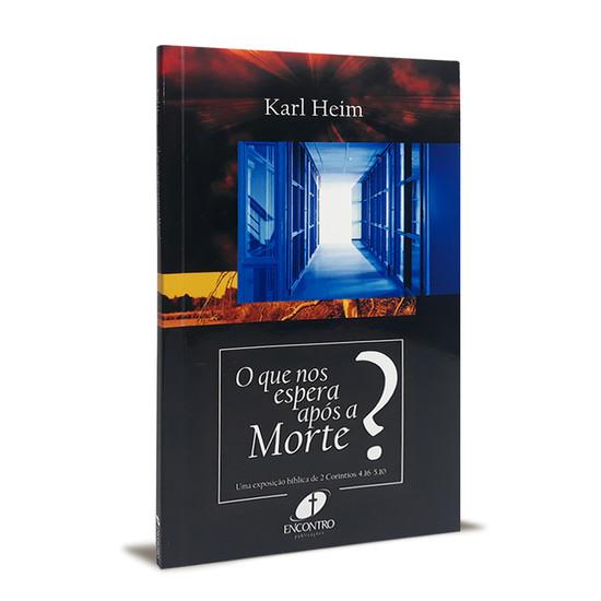 O Que Nos Espera Após a Morte? - Karl Heim
