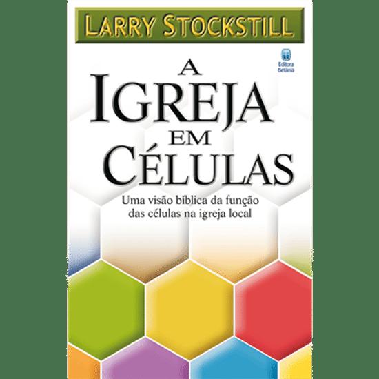 A Igreja em Células - Larry Stockstill