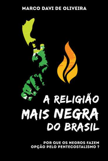 A Religião Mais Negra do Brasil - Marco Davi de Oliveira