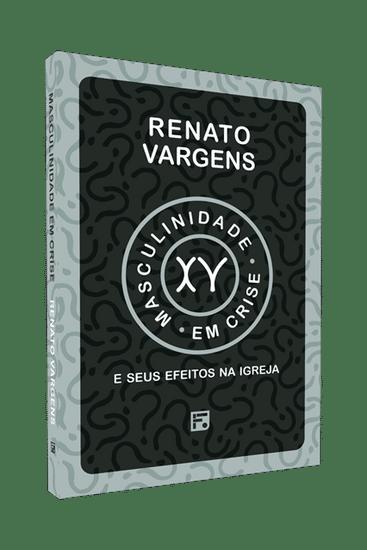 Masculinidade em Crise - Renato Vargens