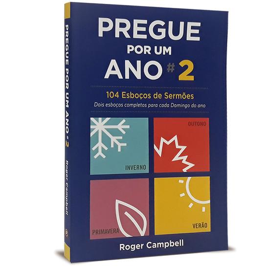 Pregue Por Um Ano Vol.2 - 104 Esboços de Sermões - Roger Campbell