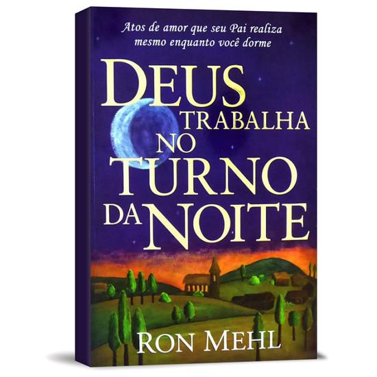 Deus Trabalha no Turno da Noite - Ron Mehl