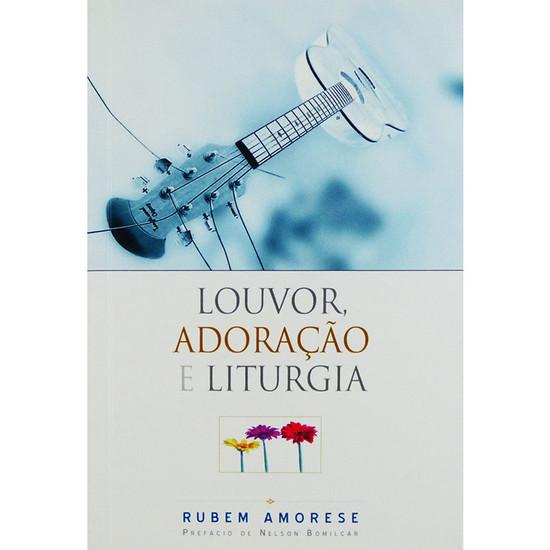 Louvor, Adoração e Liturgia - Rubem Martins Amorese