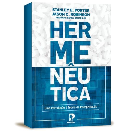 Hermenêutica: Uma Introdução à Teoria da Interpretação - Stanley E. Porter e Jason C. Robinson