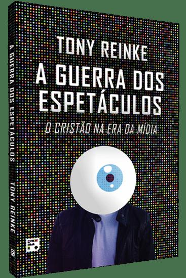 A Guerra dos Espetáculos - Tony Reinke