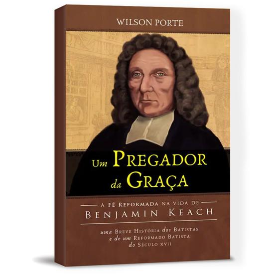 Um Pregador da Graça - Wilson Porte Jr.