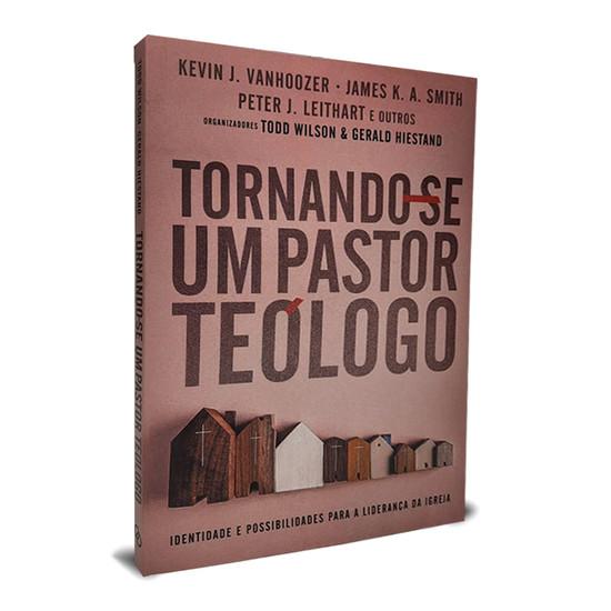 Tornando-se um Pastor Teólogo - Kevin J. Vanhoozer