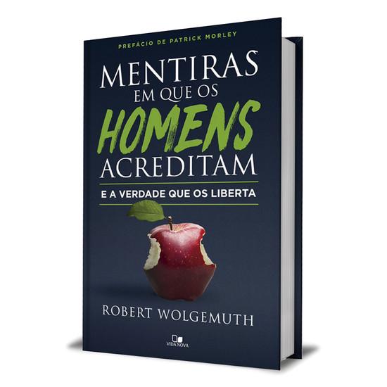 Mentiras em que os Homens Acreditam e a Verdade que os Liberta - Robert Wolgemuth