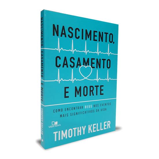 Nascimento, casamento e morte - Timothy Keller