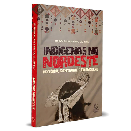 Indígenas no nordeste - Barbara Burns e Thomas Litz (Orgs)