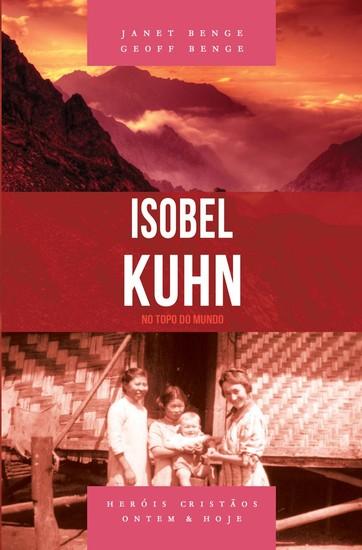 Isobel Kuhn - No topo do mundo - Janet Benge e Geoff Benge