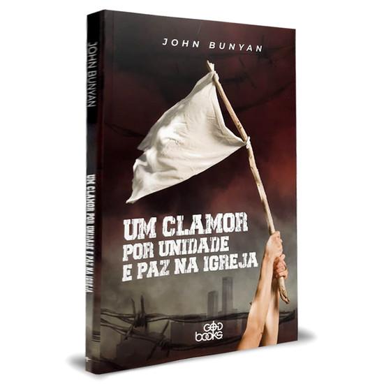 Um Clamor por Unidade e Paz na Igreja - John Bunyan