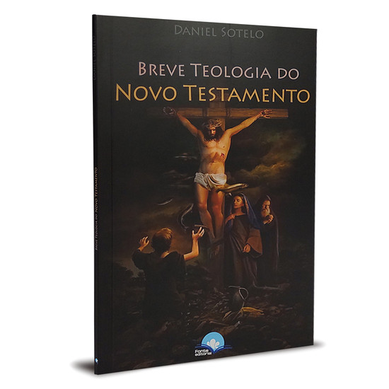 Breve Teologia do Novo Testamento - Daniel Sotelo