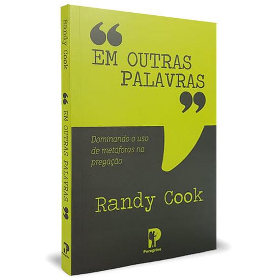 Em Outras Palavras: dominando o uso de metáforas na pregação- Randy Cook