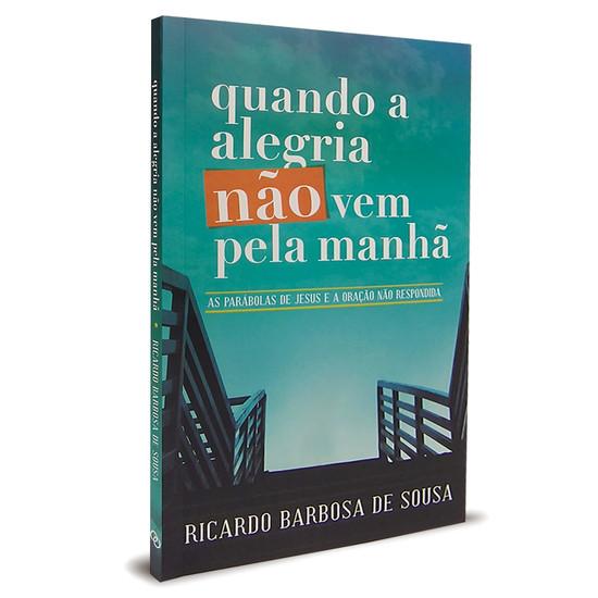Quando a alegria não vem pela manhã - Ricardo Barbosa de Sousa