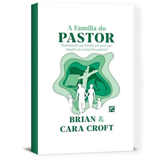 A Família do Pastor - Brian Croft